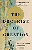 The Doctrine of Creation: A Constructive Kuyperian Approach