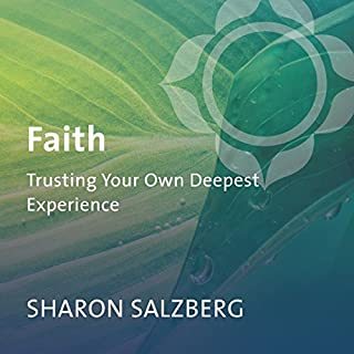 Faith     Trusting Your Own Deepest Experience              By:                                                                                                                                 Sharon Salzberg                               Narrated by:                                                                                                                                 Sharon Salzberg                      Length: 4 hrs and 31 mins     94 ratings     Overall 4.8