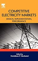 Competitive Electricity Markets: Design, Implementation, Performance (Elsevier Global Energy Policy and Economics Series)
