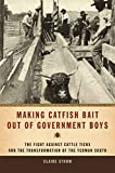 Making Catfish Bait out of Government Boys: The Fight against Cattle Ticks and the Transformation of the Yeoman South (Environmental History and the American South Ser.)