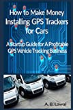 How to Make Money Installing GPS Trackers for Cars: A Startup Guide for A Profitable GPS Vehicle Tracking Business