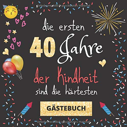 Gästebuch 40. Geburtstag: Die ersten 40 Jahre der Kindheit sind die härtesten | witziges...