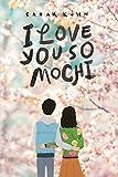 I Love You So Mochi - Sarah Kuhn