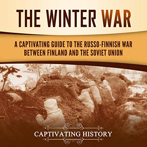 The Winter War: A Captivating Guide to the Russo-Finnish War Between Finland and the Soviet Union cover art