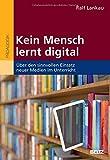 Kein Mensch lernt digital: Über den sinnvollen Einsatz neuer Medien im Unterricht - Ralf Lankau