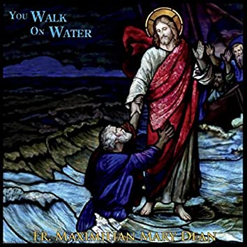 You Walk on Water