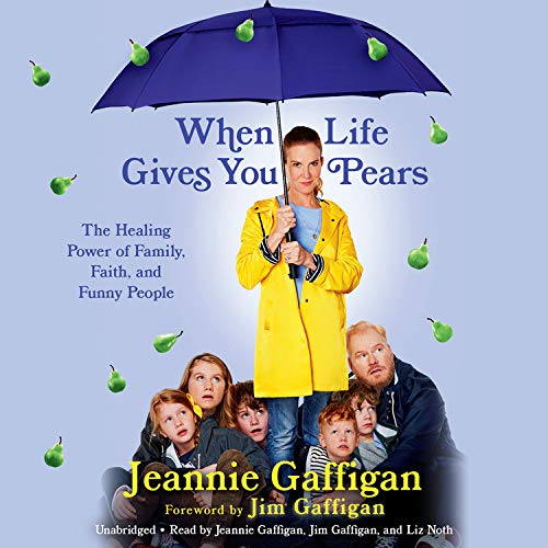 When Life Gives You Pears Audiobook By Jeannie Gaffigan cover art