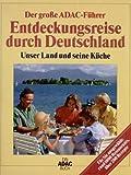 Der große ADAC- Führer Entdeckungsreise durch Deutschland. Unser Land und seine Küche
