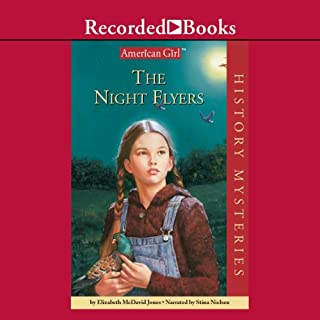 The Night Flyers     An American Girl History Mystery              By:                                                                                                                                 Elizabeth Davis Jones                               Narrated by:                                                                                                                                 Stina Nielsen                      Length: 3 hrs and 32 mins     12 ratings     Overall 4.4