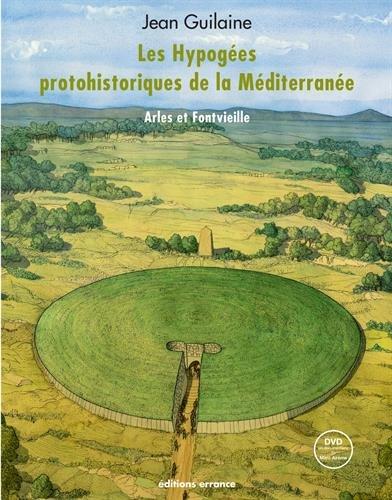 Les Hypogées protohistoriques de la Méditerranée : Arles et Fontvieille (1DVD)