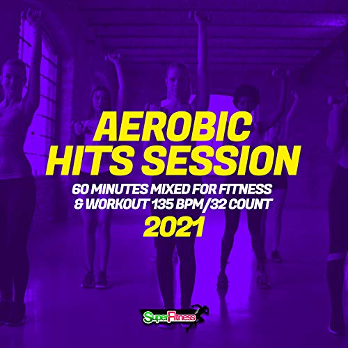Aerobic Hits Session 2021: 60 Minutes Mixed for Fitness & Workout 135 bpm/32 Count