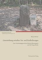 Grenzziehung zwischen Ver- und Entflechtungen: Eine Entstehungsgeschichte Deutsch-Westungarns und des Burgenlandes