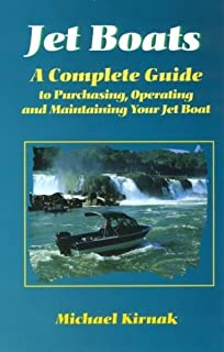 Jet Boats: A Complete Guide to Purchasing, Operating and Maintaining Your Jet Boat by Michael Kirnak (1997-12-03)