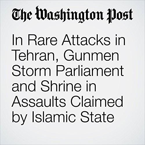 In Rare Attacks in Tehran, Gunmen Storm Parliament and Shrine in Assaults Claimed by Islamic State copertina