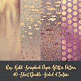 Rose Gold Scrapbook Paper Glitter Pattern 40 Sheet Double Sided 4 Texture: card making DIY crafting - origami - decoupage - paper craft - collage art ... - Decorative crafting Paper for Card Making