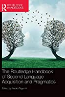 The Routledge Handbook of Second Language Acquisition and Pragmatics (The Routledge Handbooks in Second Language Acquisition)