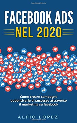 Facebook ADS: La Guida Definitiva per Creare Campagne Pubblicitarie di Successo Attraverso il Marketing su Facebook
