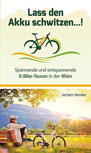 Lass den Akku schwitzen...!: Spannende und entspannende E-Bike-Touren in der Rhön