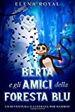 Berta e gli Amici della Foresta Blu: Un'avventura illustrata per...