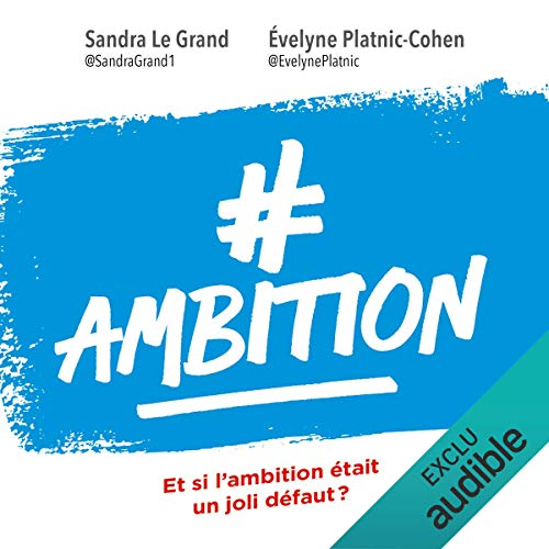 #Ambition : Et si l'ambition était un joli défaut                   De :                                                                                                                                 Sandra Le Grand,                                                                                        Évelyne Platnic-Cohen                               Lu par :                                                                                                                                 Elsa Romano                      Durée : 3 h et 39 min     2 notations     Global 4,0