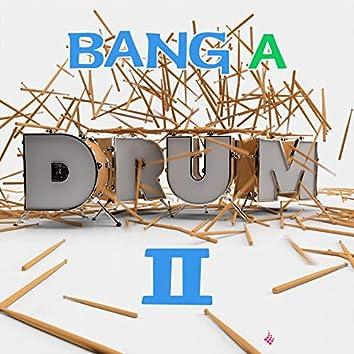 Bang A Drum 2