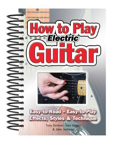 How to Play Electric Guitar: Easy to Read. Easy to Play. Effects, Styles &...