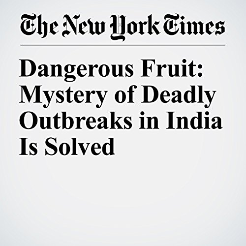 Dangerous Fruit: Mystery of Deadly Outbreaks in India Is Solved copertina