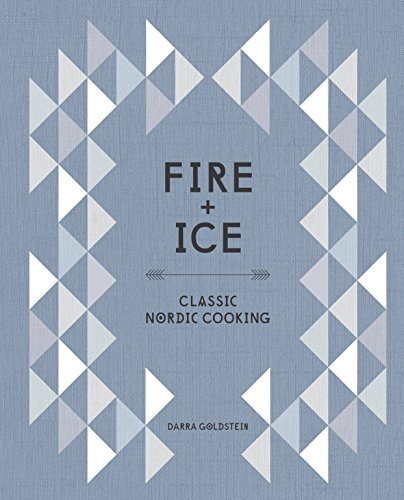 Fire and Ice: Classic Nordic Cooking [A Cookbook]