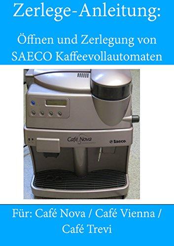 Anleitung zum Öffnen und Zerlegen von Saeco Kaffeevollautomaten: Café Nova / Café Vienna / Café Trevi