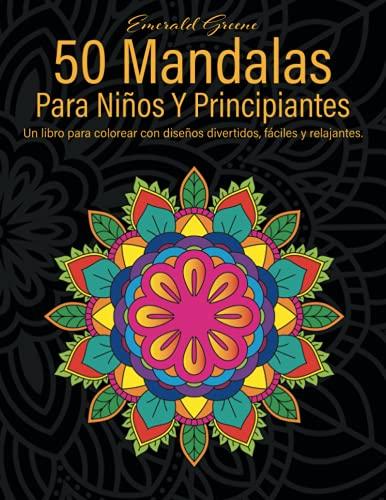 50 Mandalas Para Niños Y Principiantes: Un libro para colorear con diseños divertidos, fáciles y relajantes.