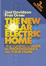 New Solar Electric Home: The Complete Guide to Photovoltaics for Your Home, 3rd Edition
