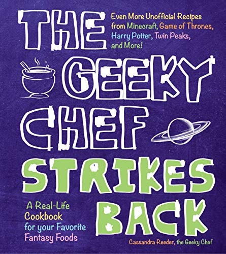 The Geeky Chef Strikes Back: Even More Unofficial Recipes from Minecraft, Game of Thrones, Harry Potter, Twin Peaks, and More! (Geeky Chef, 2)
