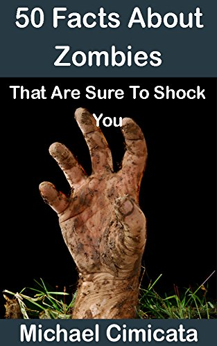 50 Facts About Zombies That Are Sure To Shock You (English Edition)