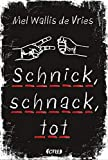 Schnick, schnack, tot (deVries-Thriller, Band 2) - Mel Wallis de Vries