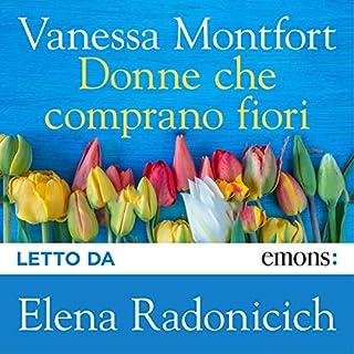 Donne che comprano fiori                   Di:                                                                                                                                 Vanessa Montfort                               Letto da:                                                                                                                                 Elena Radonicich                      Durata:  12 ore e 35 min     36 recensioni     Totali 3,9