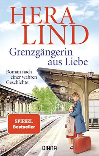 Grenzgängerin aus Liebe: Roman nach einer wahren Geschichte