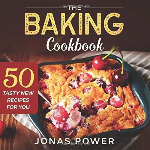 The Baking Cookbook: 50 Tasty Ne...