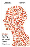 Chatter: The Voice In Our Head, Why It Matters – and How to Harness It