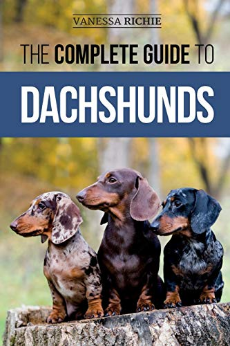 The Complete Guide to Dachshunds: Finding, Feeding, Training, Caring For, Socializing, and Loving Your New Dachshund Puppy
