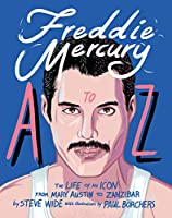 Freddie Mercury A to Z: The Life of an Icon from Mary Austin to Zanzibar (A to Z Icons series)