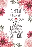 General Counsel She Believed She Could So She Did: Blank Lined Journal/Notebook for General Counsel, chief counsel Practitioner, Perfect General ... Thanksgiving, Valentine's Day and Christmas