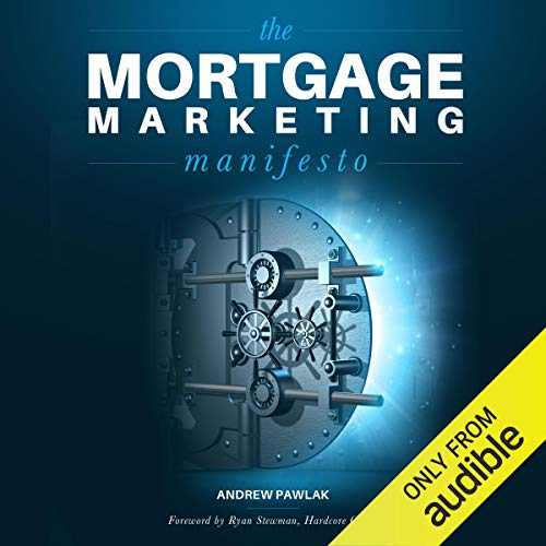 The Mortgage Marketing Manifesto: Unlocking the Holy Grail of Mortgage Lead Generation