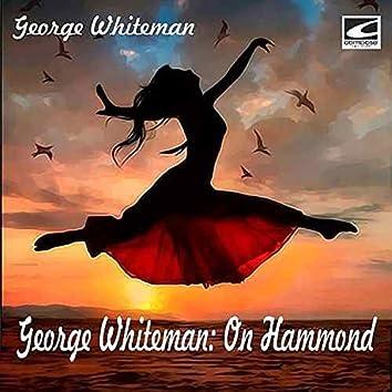 George Whiteman: On Hammond