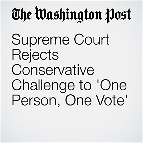Supreme Court Rejects Conservative Challenge to 'One Person, One Vote' cover art