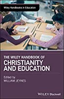 The Wiley Handbook of Christianity and Education (Wiley Handbooks in Education)