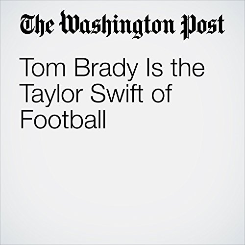 Tom Brady Is the Taylor Swift of Football copertina