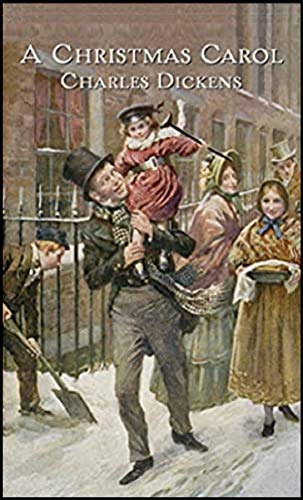 A Christmas Carol. In Prose. Being a Ghost Story of Christmas (illustrated) (English Edition)