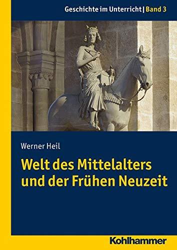 Welt des Mittelalters und der Frühen Neuzeit (Geschichte im Unterricht, 3, Band 3)