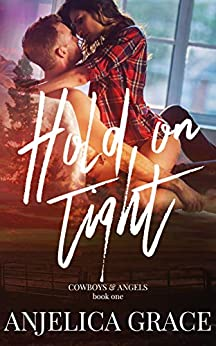 Hold on Tight (Cowboys & Angels Book 1) by [Anjelica Grace]
