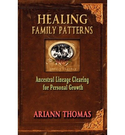 [ [ [ Healing Family Patterns: Ancestral Lineage Clearing for Personal Growth [ HEALING FAMILY PATTERNS: ANCESTRAL LINEAGE CLEARING FOR PERSONAL GROWTH BY Thomas, Ariann ( Author ) Dec-20-2011[ HEALING FAMILY PATTERNS: ANCESTRAL LINEAGE CLEARING FOR PERSONAL GROWTH [ HEALING FAMILY PATTERNS: ANCESTRAL LINEAGE CLEARING FOR PERSONAL GROWTH BY THOMAS, ARIANN ( AUTHOR ) DEC-20-2011 ] By Thomas, Ariann ( Author )Dec-20-2011 Paperback